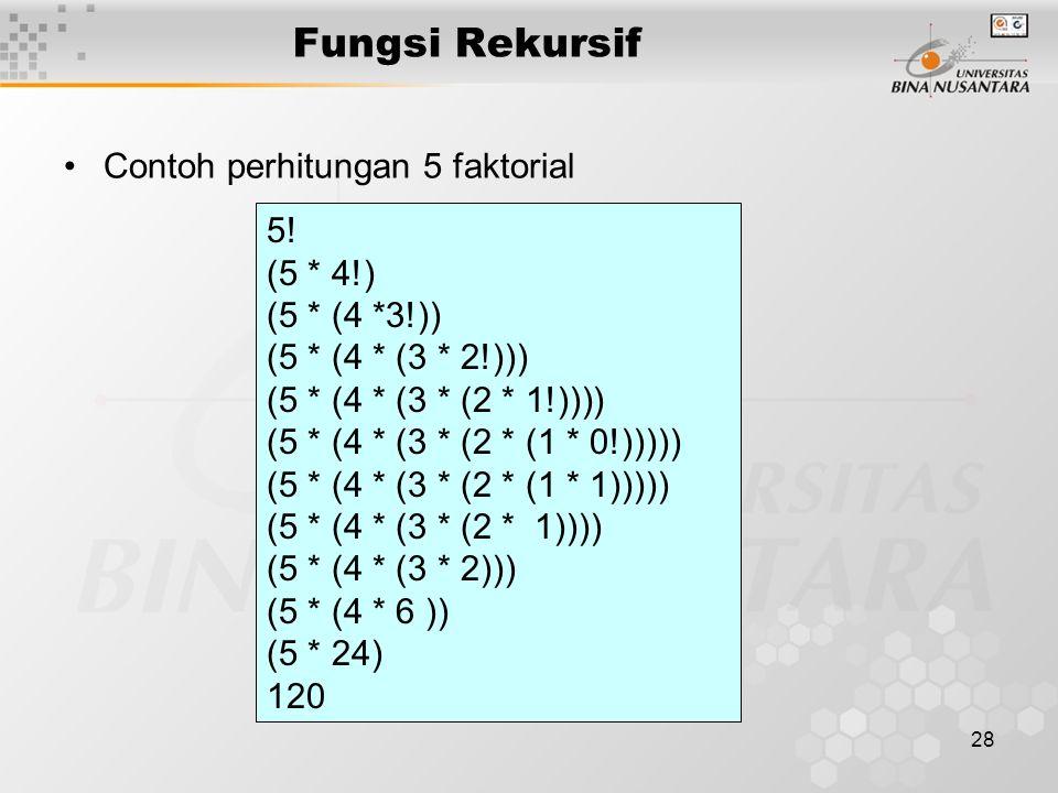 28 Fungsi Rekursif Contoh perhitungan 5 faktorial 5.