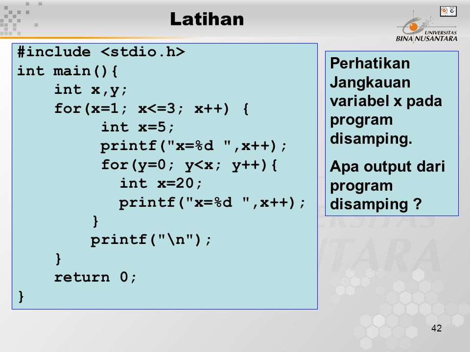 42 Latihan #include int main(){ int x,y; for(x=1; x<=3; x++) { int x=5; printf(