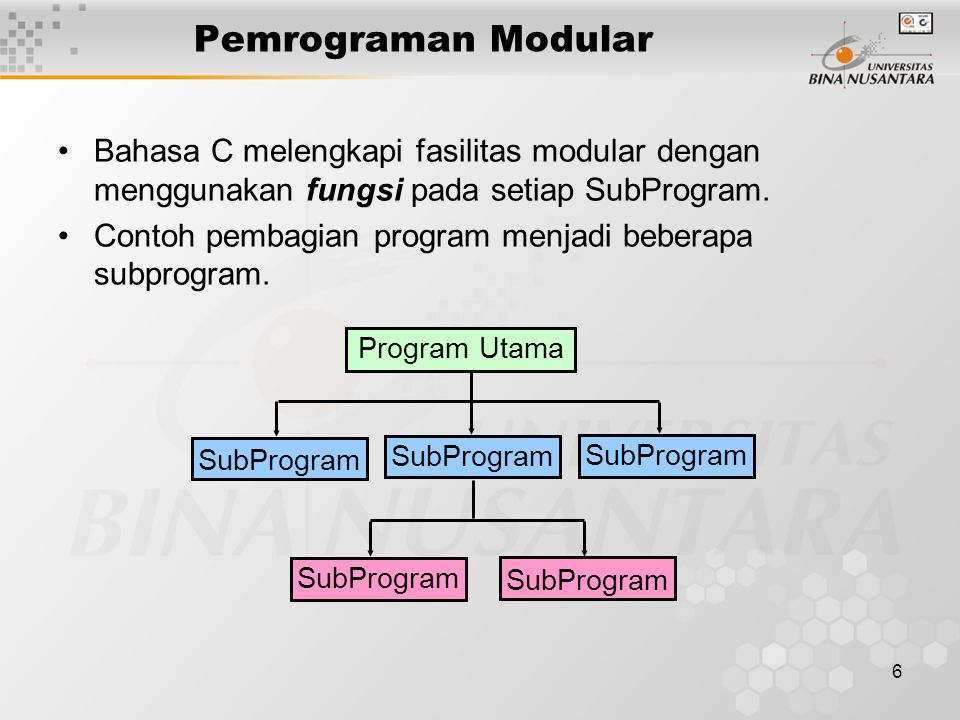 6 Pemrograman Modular Bahasa C melengkapi fasilitas modular dengan menggunakan fungsi pada setiap SubProgram.
