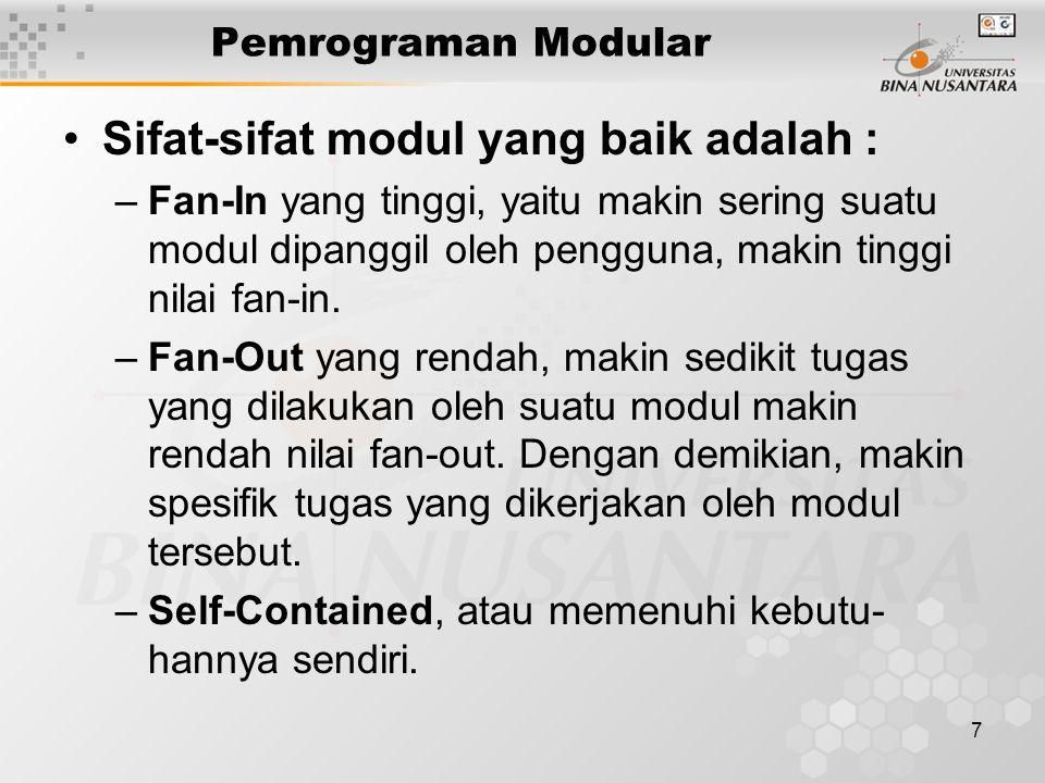 7 Pemrograman Modular Sifat-sifat modul yang baik adalah : –Fan-In yang tinggi, yaitu makin sering suatu modul dipanggil oleh pengguna, makin tinggi nilai fan-in.