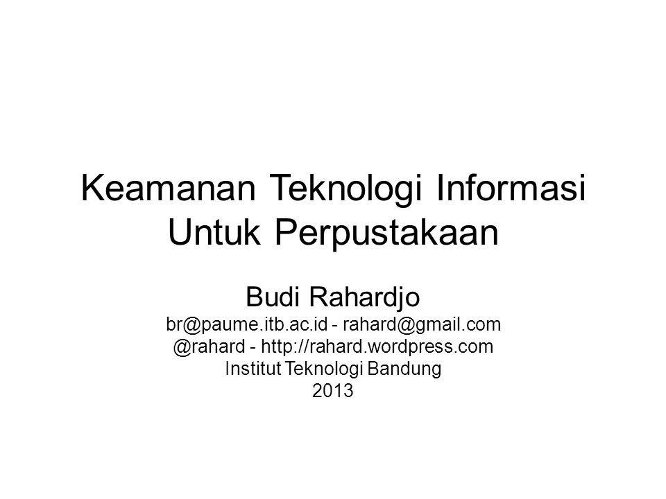 Keamanan Teknologi Informasi Untuk Perpustakaan Budi Rahardjo br@paume.itb.ac.id - rahard@gmail.com @rahard - http://rahard.wordpress.com Institut Tek