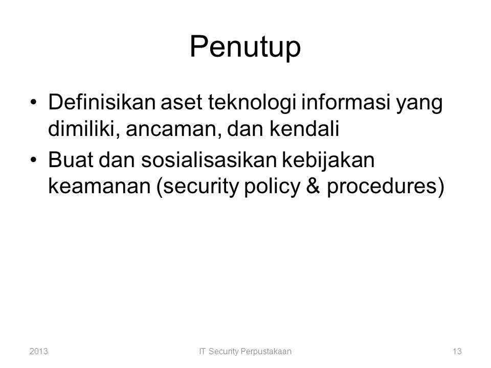 Penutup Definisikan aset teknologi informasi yang dimiliki, ancaman, dan kendali Buat dan sosialisasikan kebijakan keamanan (security policy & procedu
