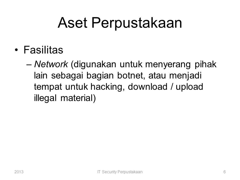 Aset Perpustakaan Fasilitas –Network (digunakan untuk menyerang pihak lain sebagai bagian botnet, atau menjadi tempat untuk hacking, download / upload