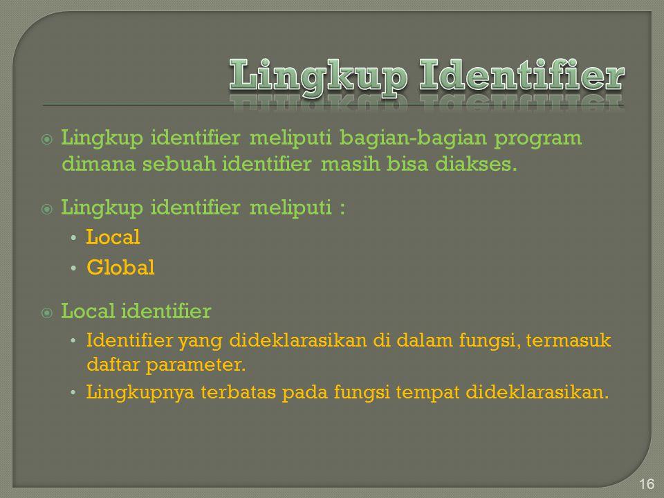  Lingkup identifier meliputi bagian-bagian program dimana sebuah identifier masih bisa diakses.