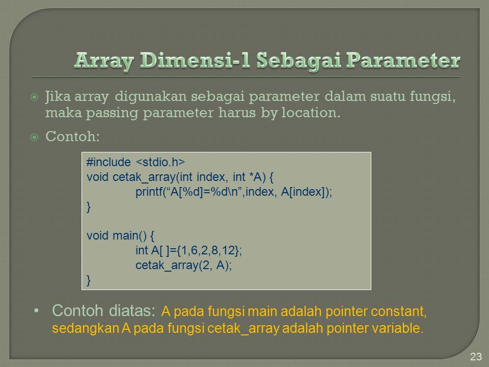  Jika array digunakan sebagai parameter dalam suatu fungsi, maka passing parameter harus by location.