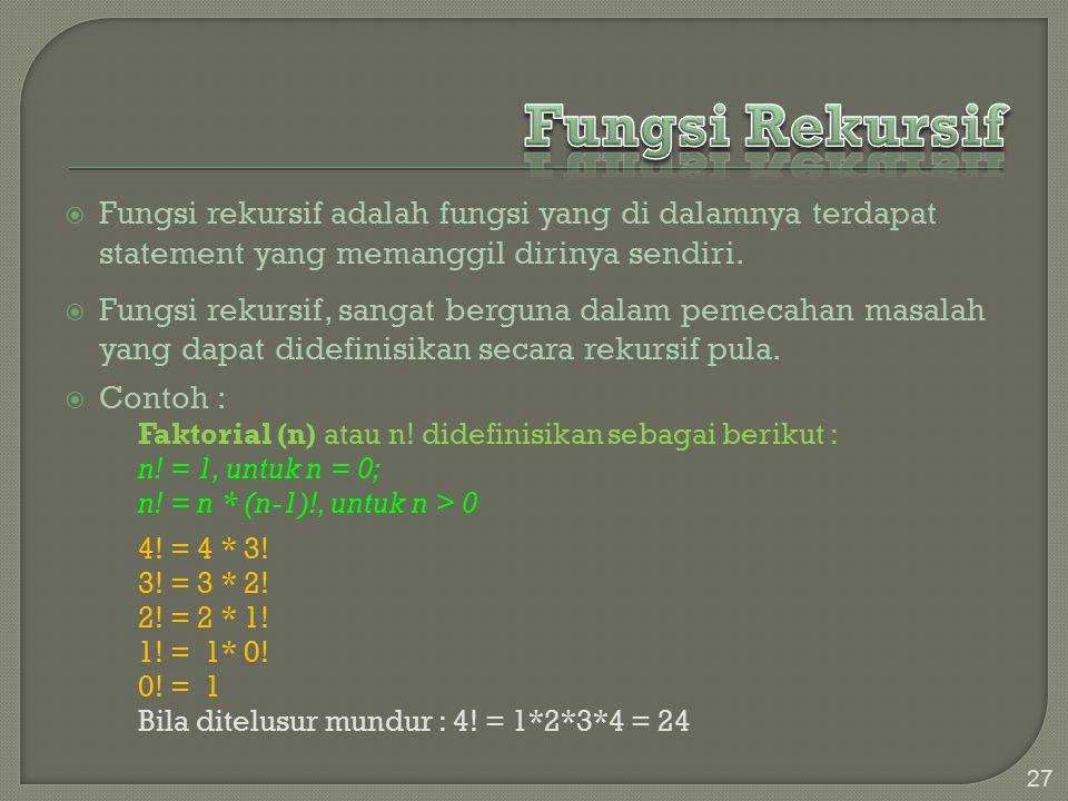 Fungsi rekursif adalah fungsi yang di dalamnya terdapat statement yang memanggil dirinya sendiri.