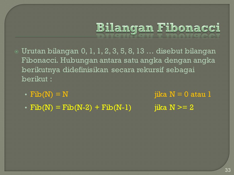  Urutan bilangan 0, 1, 1, 2, 3, 5, 8, 13 … disebut bilangan Fibonacci.