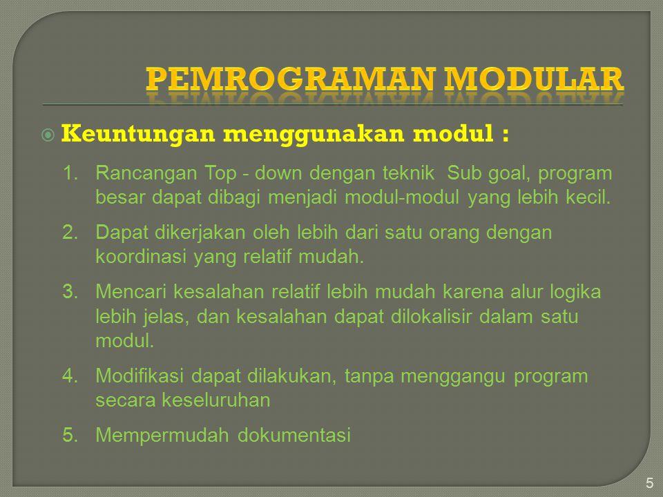  Keuntungan menggunakan modul : 5 1.Rancangan Top - down dengan teknik Sub goal, program besar dapat dibagi menjadi modul-modul yang lebih kecil.