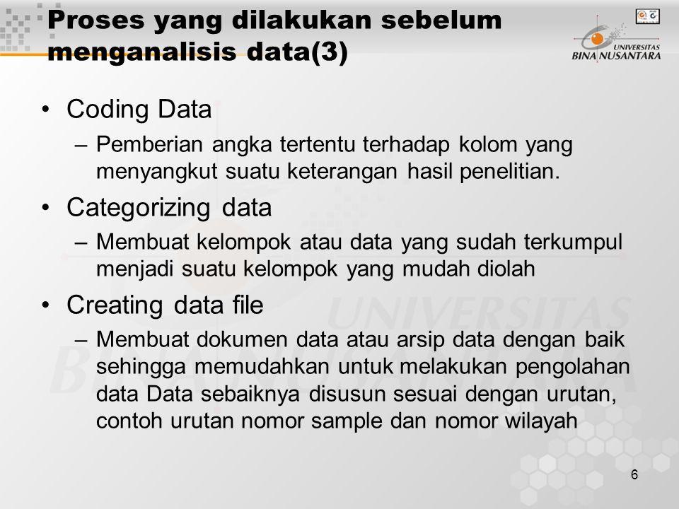 7 Proses yang dilakukan sebelum menganalisis data(4) Programming –Membuat suatu program software didalam komputer sesuai dengan kebutuhan analisis data yang kita butuhkan.