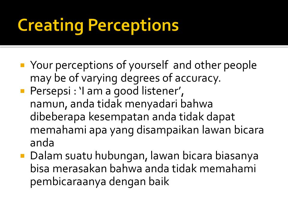  Your perceptions of yourself and other people may be of varying degrees of accuracy.