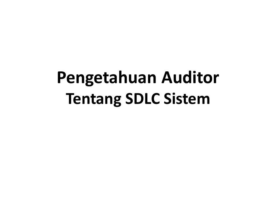 Fase SDLC pada Kebutuhan Audit 1.Planning 2.Analysis 3.Logical Design 4.Physical Design 5.Implementasi 6.Maintenance
