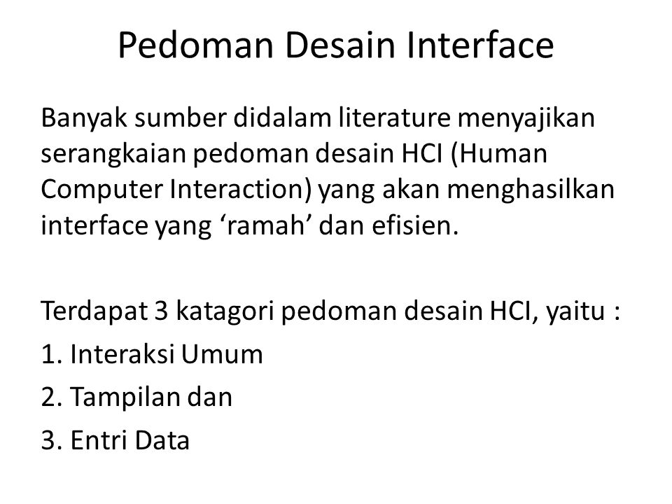 Pedoman Desain Interface Banyak sumber didalam literature menyajikan serangkaian pedoman desain HCI (Human Computer Interaction) yang akan menghasilkan interface yang 'ramah' dan efisien.
