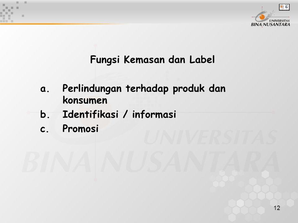 12 Fungsi Kemasan dan Label a.Perlindungan terhadap produk dan konsumen b.Identifikasi / informasi c.Promosi