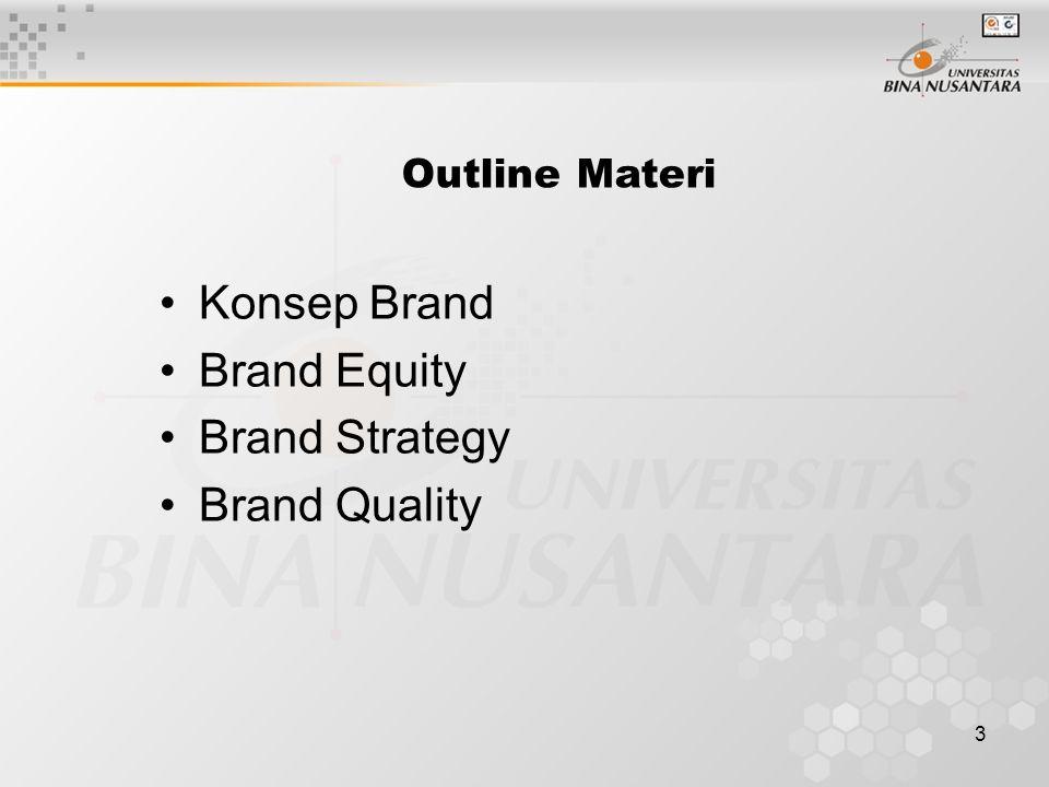 3 Outline Materi Konsep Brand Brand Equity Brand Strategy Brand Quality