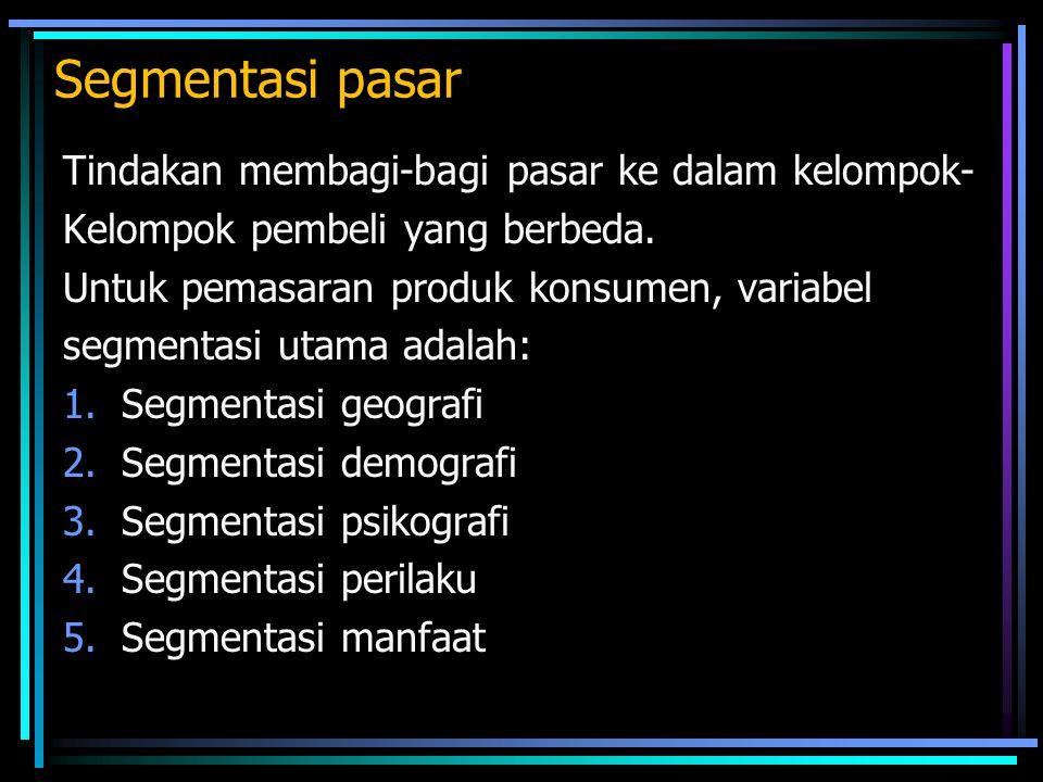 Segmentasi pasar Tindakan membagi-bagi pasar ke dalam kelompok- Kelompok pembeli yang berbeda. Untuk pemasaran produk konsumen, variabel segmentasi ut