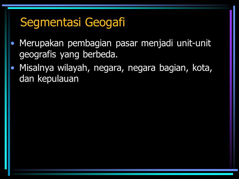 Segmentasi Geogafi Merupakan pembagian pasar menjadi unit-unit geografis yang berbeda. Misalnya wilayah, negara, negara bagian, kota, dan kepulauan