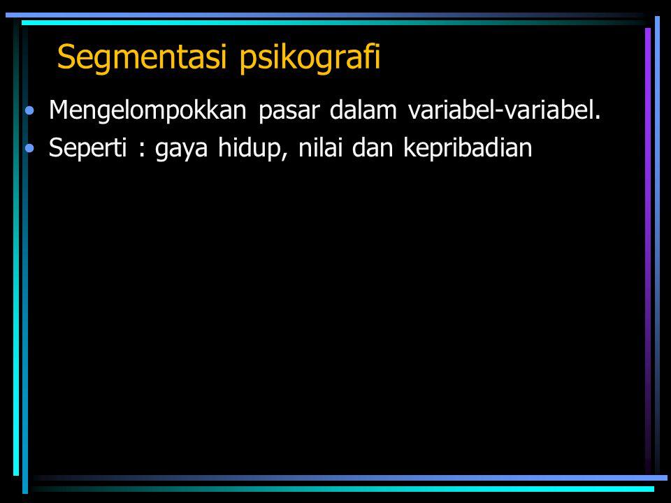 Segmentasi psikografi Mengelompokkan pasar dalam variabel-variabel.