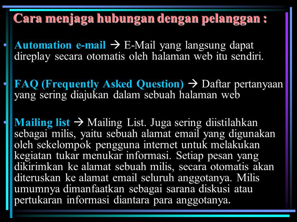 Cara menjaga hubungan dengan pelanggan : Automation e-mail  E-Mail yang langsung dapat direplay secara otomatis oleh halaman web itu sendiri. FAQ (Fr