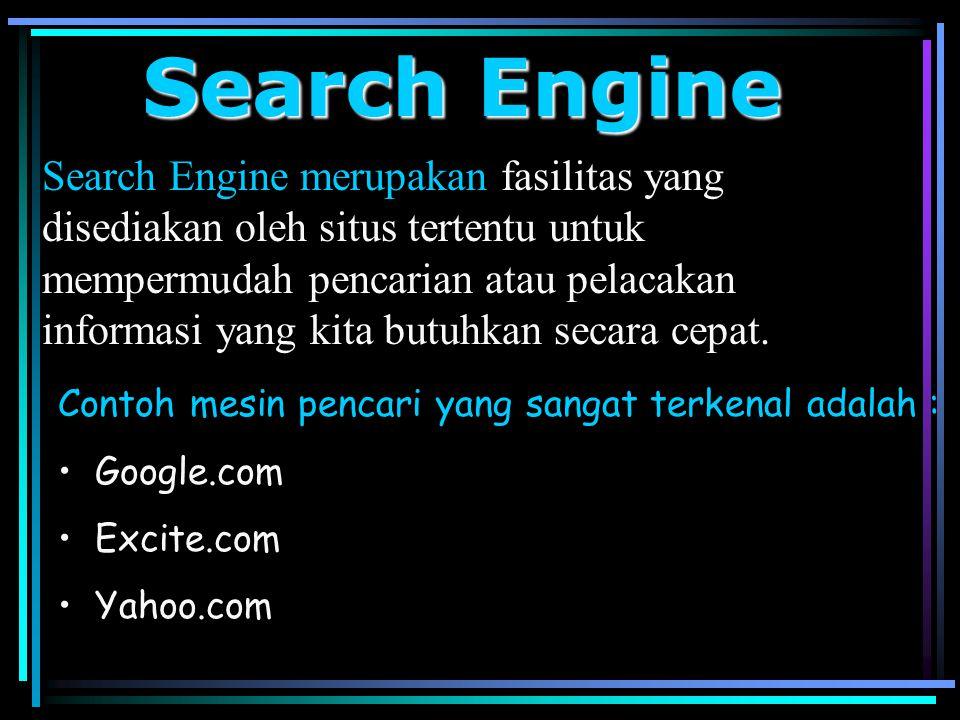 Search Engine Search Engine merupakan fasilitas yang disediakan oleh situs tertentu untuk mempermudah pencarian atau pelacakan informasi yang kita but