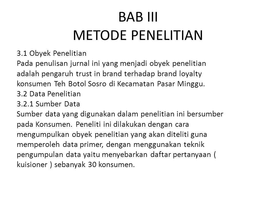 BAB III METODE PENELITIAN 3.1 Obyek Penelitian Pada penulisan jurnal ini yang menjadi obyek penelitian adalah pengaruh trust in brand terhadap brand l