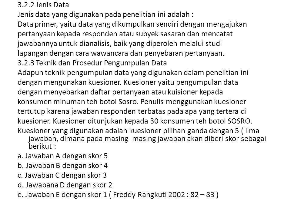 3.2.2 Jenis Data Jenis data yang digunakan pada penelitian ini adalah : Data primer, yaitu data yang dikumpulkan sendiri dengan mengajukan pertanyaan