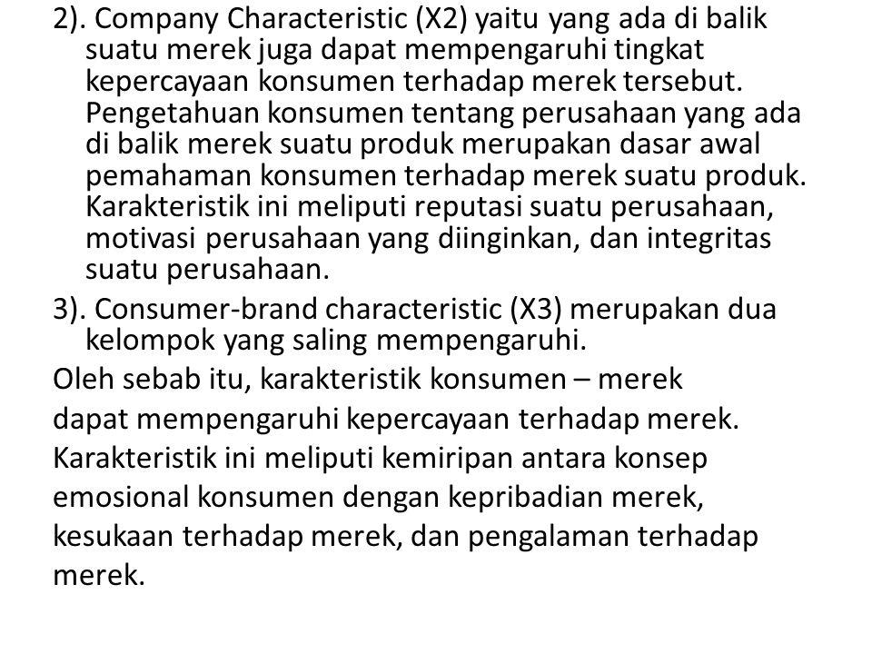 2). Company Characteristic (X2) yaitu yang ada di balik suatu merek juga dapat mempengaruhi tingkat kepercayaan konsumen terhadap merek tersebut. Peng