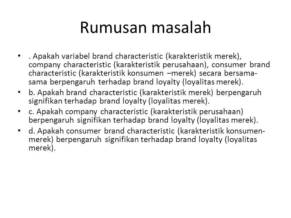 Rumusan masalah. Apakah variabel brand characteristic (karakteristik merek), company characteristic (karakteristik perusahaan), consumer brand charact