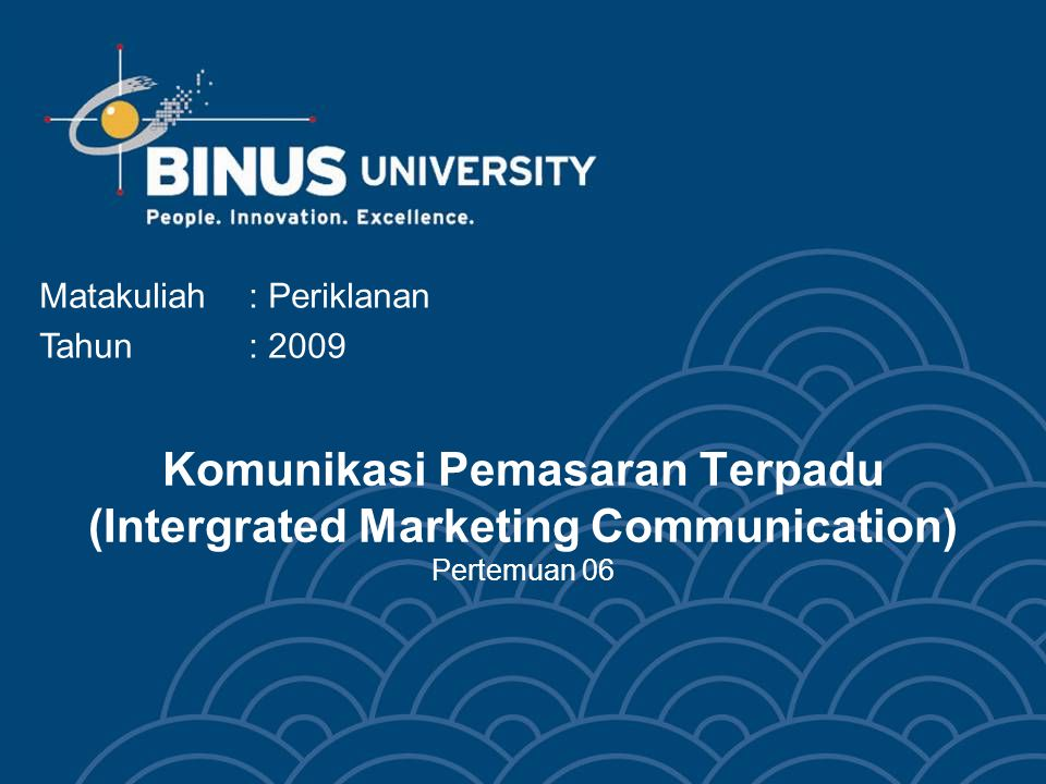Bina Nusantara University 3 Komunikasi Pemasaran Terpadu (Intergrated Marketing Communication) Pertemuan 06