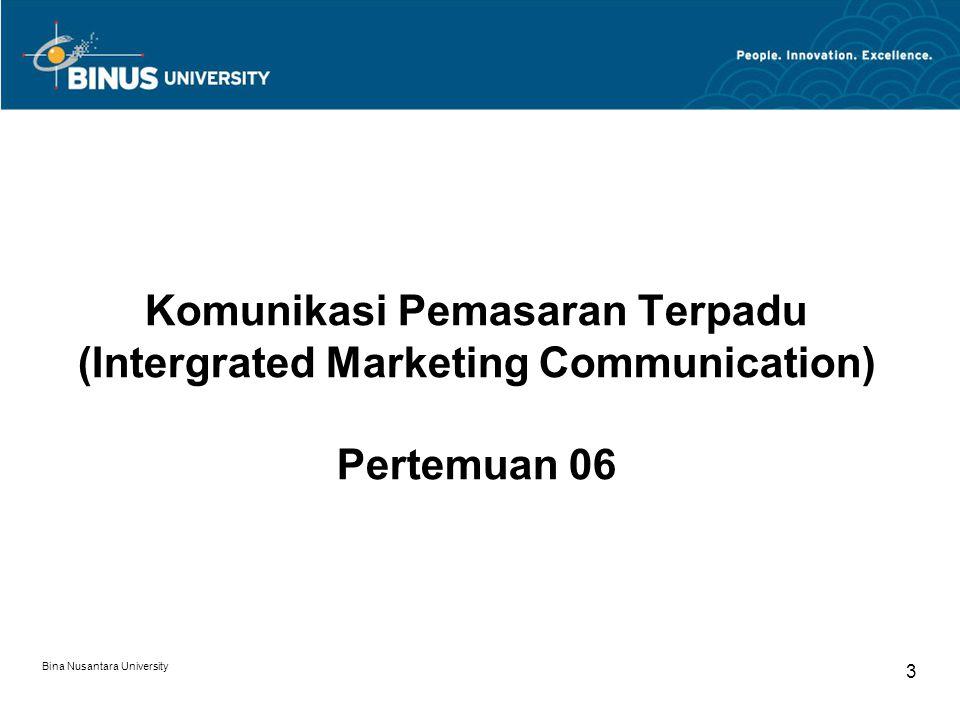 Bina Nusantara University 3 Komunikasi Pemasaran Terpadu (Intergrated Marketing Communication) Pertemuan 06