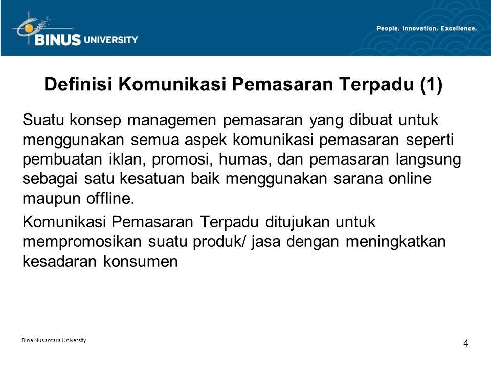 Bina Nusantara University 4 Definisi Komunikasi Pemasaran Terpadu (1) Suatu konsep managemen pemasaran yang dibuat untuk menggunakan semua aspek komun