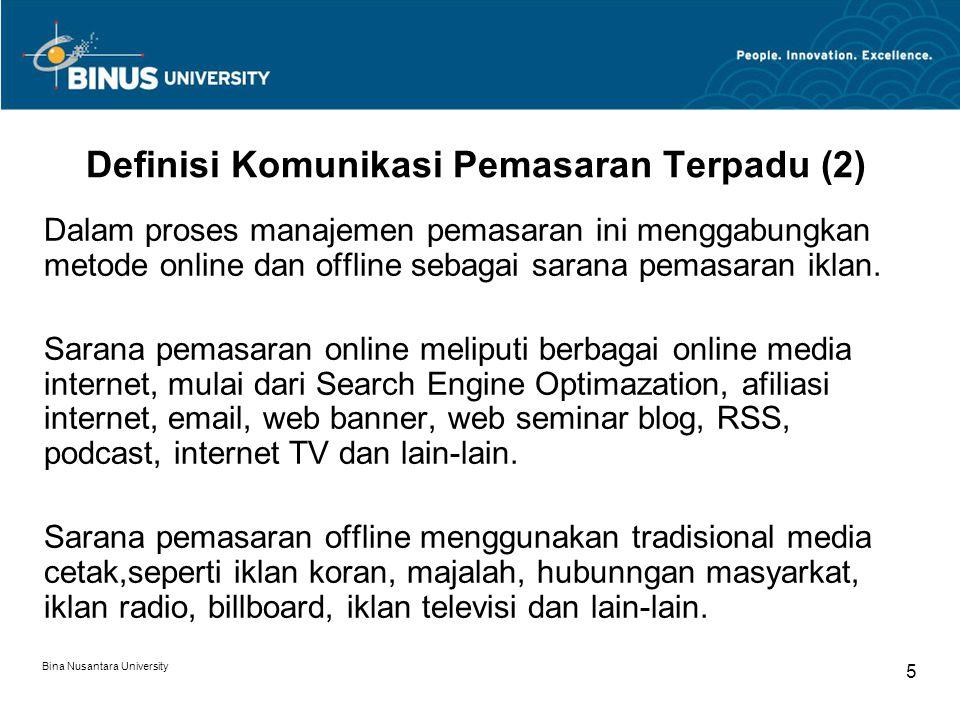 Bina Nusantara University 5 Definisi Komunikasi Pemasaran Terpadu (2) Dalam proses manajemen pemasaran ini menggabungkan metode online dan offline seb