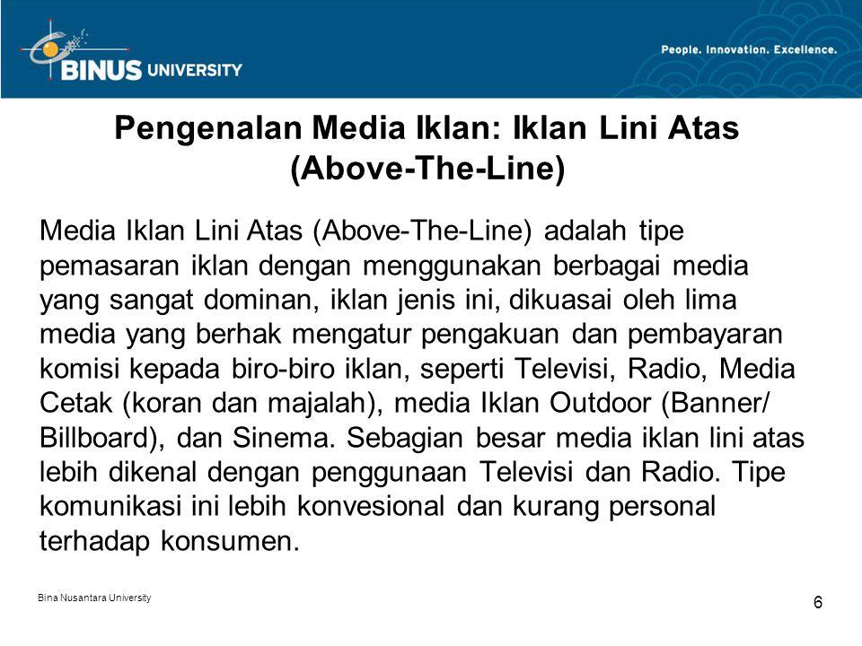 Bina Nusantara University 6 Pengenalan Media Iklan: Iklan Lini Atas (Above-The-Line) Media Iklan Lini Atas (Above-The-Line) adalah tipe pemasaran ikla