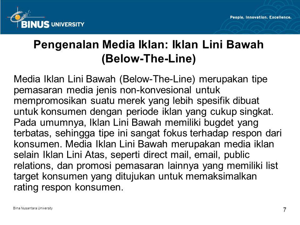 Bina Nusantara University 7 Pengenalan Media Iklan: Iklan Lini Bawah (Below-The-Line) Media Iklan Lini Bawah (Below-The-Line) merupakan tipe pemasaran