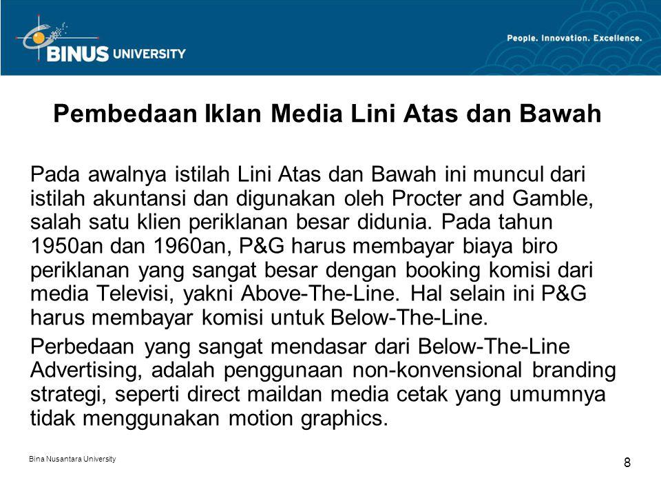 Bina Nusantara University 8 Pembedaan Iklan Media Lini Atas dan Bawah Pada awalnya istilah Lini Atas dan Bawah ini muncul dari istilah akuntansi dan d