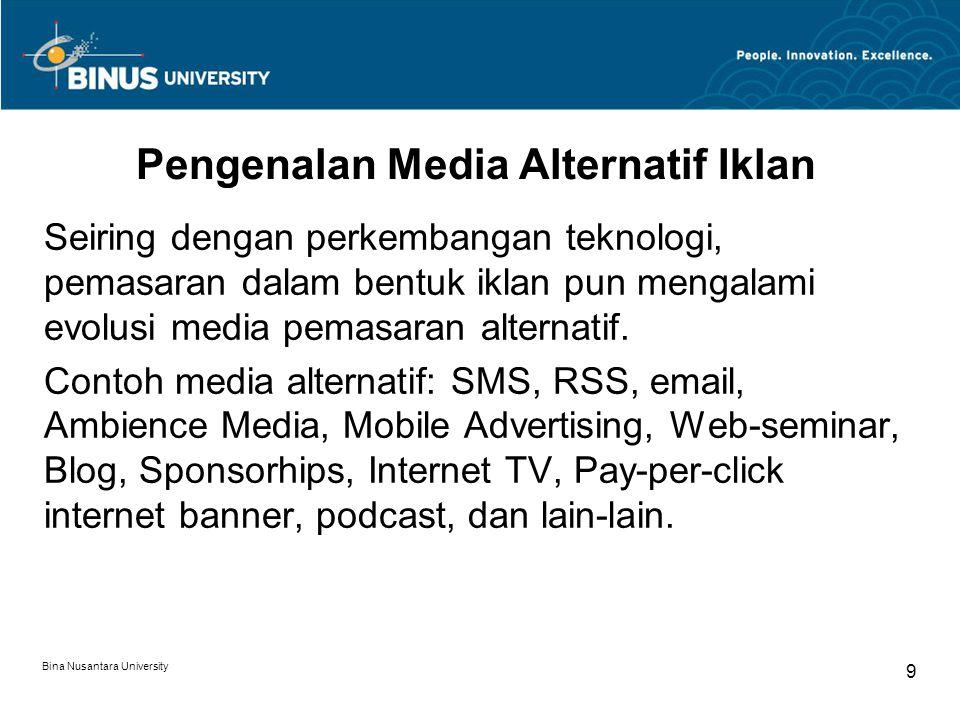Bina Nusantara University 9 Pengenalan Media Alternatif Iklan Seiring dengan perkembangan teknologi, pemasaran dalam bentuk iklan pun mengalami evolus