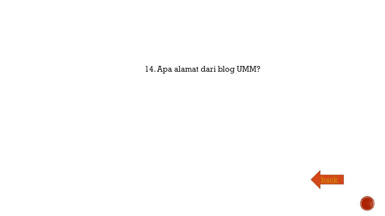 14. Apa alamat dari blog UMM back