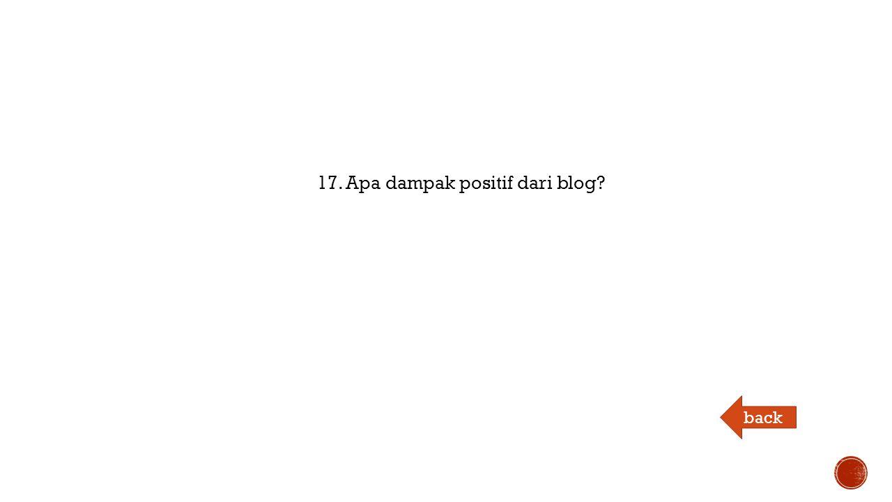 17. Apa dampak positif dari blog back