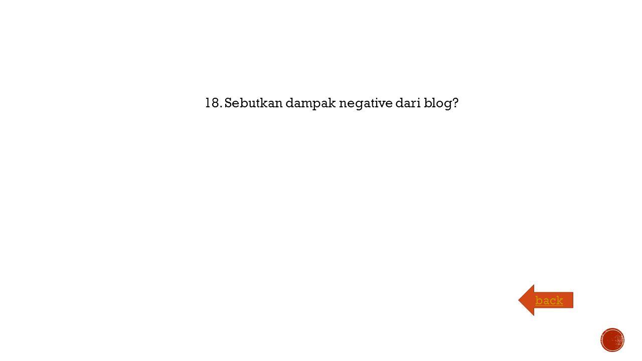 18. Sebutkan dampak negative dari blog back
