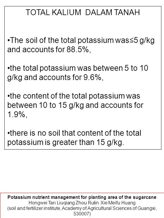 TOTAL KALIUM DALAM TANAH The soil of the total potassium was≤5 g/kg and accounts for 88.5%, the total potassium was between 5 to 10 g/kg and accounts
