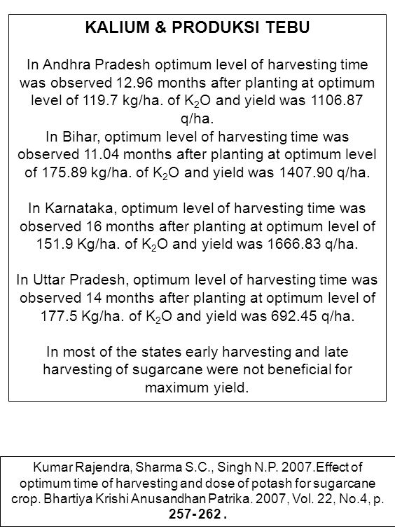 KALIUM & PRODUKSI TEBU In Andhra Pradesh optimum level of harvesting time was observed 12.96 months after planting at optimum level of 119.7 kg/ha. of