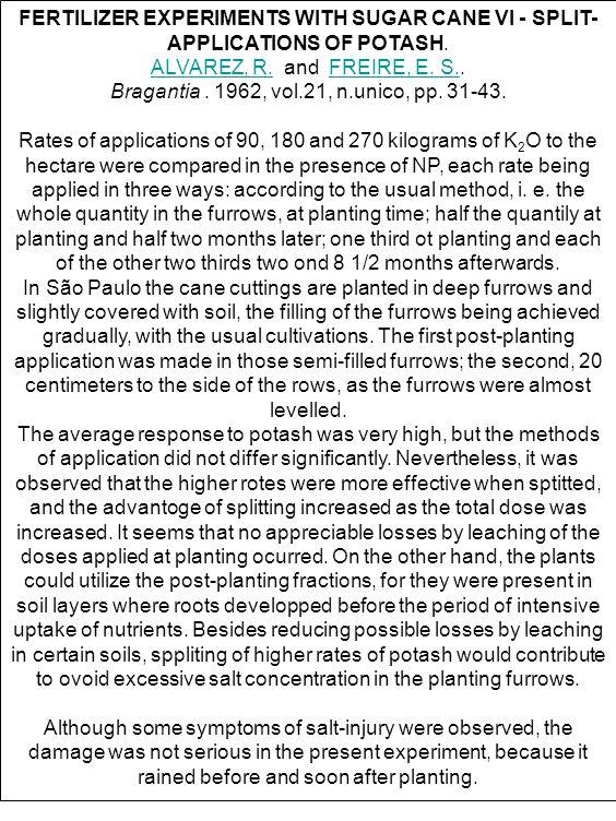 FERTILIZER EXPERIMENTS WITH SUGAR CANE VI - SPLIT- APPLICATIONS OF POTASH. ALVAREZ, R.ALVAREZ, R. and FREIRE, E. S..FREIRE, E. S. Bragantia. 1962, vol