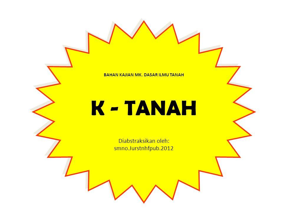 BAHAN KAJIAN MK. DASAR ILMU TANAH K - TANAH Diabstraksikan oleh: smno.Jurstnhfpub.2012