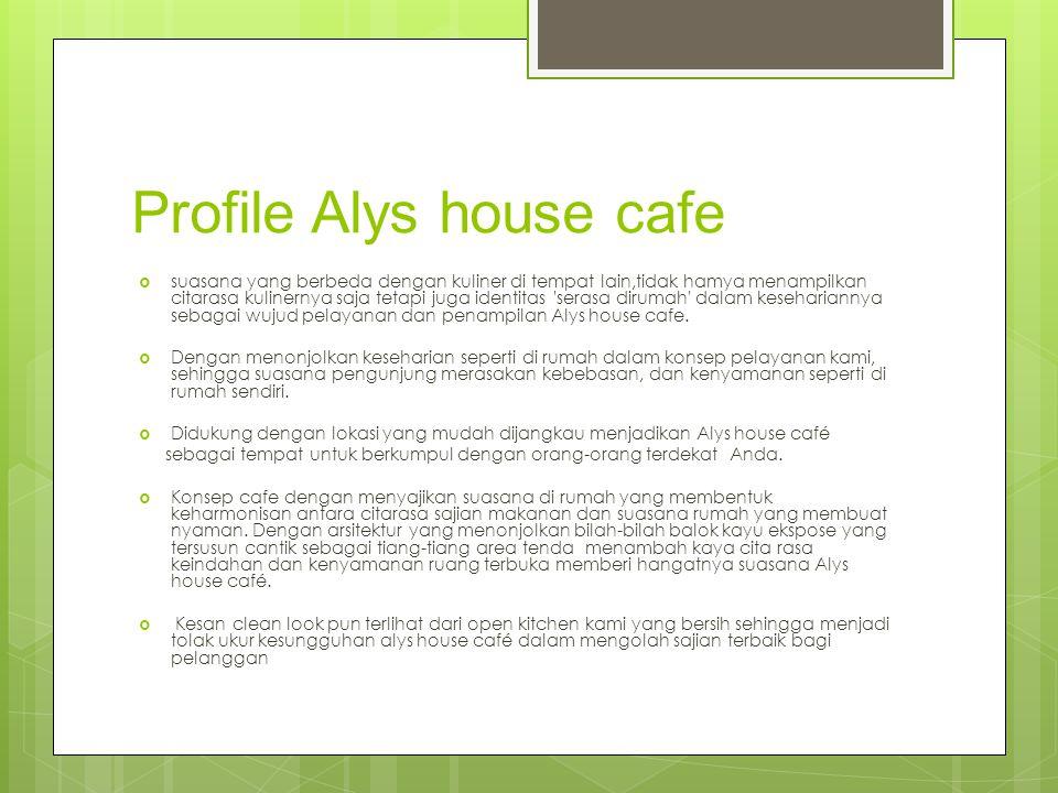 Profile Alys house cafe  suasana yang berbeda dengan kuliner di tempat lain,tidak hamya menampilkan citarasa kulinernya saja tetapi juga identitas serasa dirumah dalam kesehariannya sebagai wujud pelayanan dan penampilan Alys house cafe.