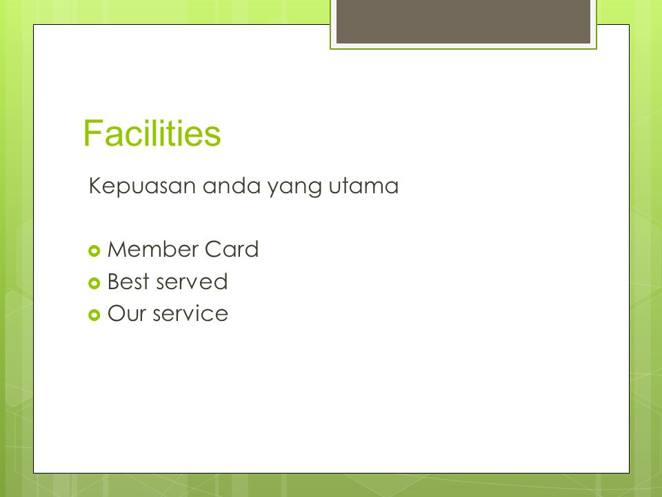 Facilities Kepuasan anda yang utama  Member Card  Best served  Our service