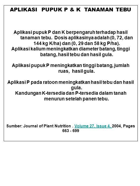 APLIKASI PUPUK P & K TANAMAN TEBU Aplikasi pupuk P dan K berpengaruh terhadap hasil tanaman tebu. Dosis aplikasinya adalah (0, 72, dan 144 kg K/ha) da
