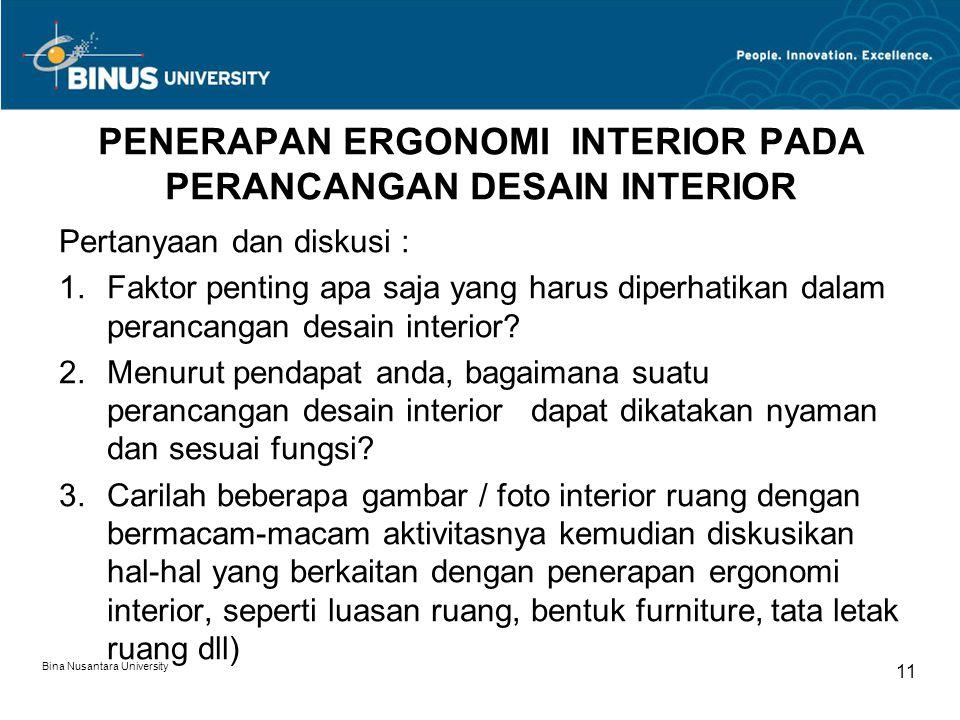 Bina Nusantara University 11 PENERAPAN ERGONOMI INTERIOR PADA PERANCANGAN DESAIN INTERIOR Pertanyaan dan diskusi : 1.Faktor penting apa saja yang haru