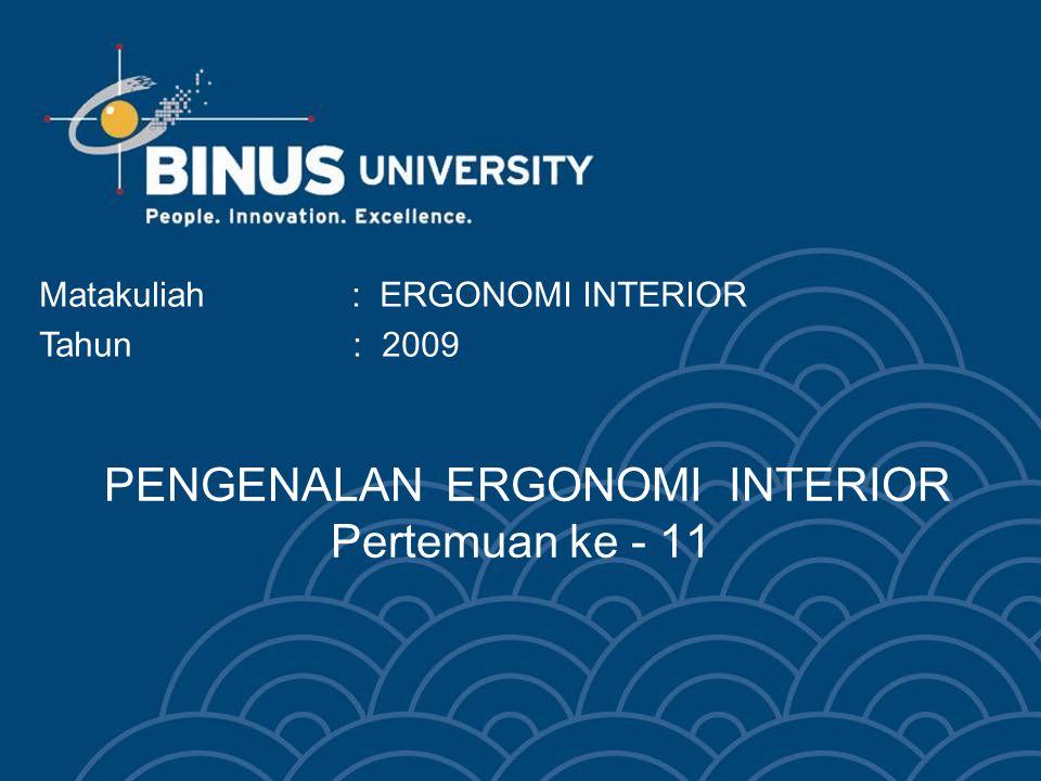PENGENALAN ERGONOMI INTERIOR Pertemuan ke - 11 Matakuliah: ERGONOMI INTERIOR Tahun : 2009