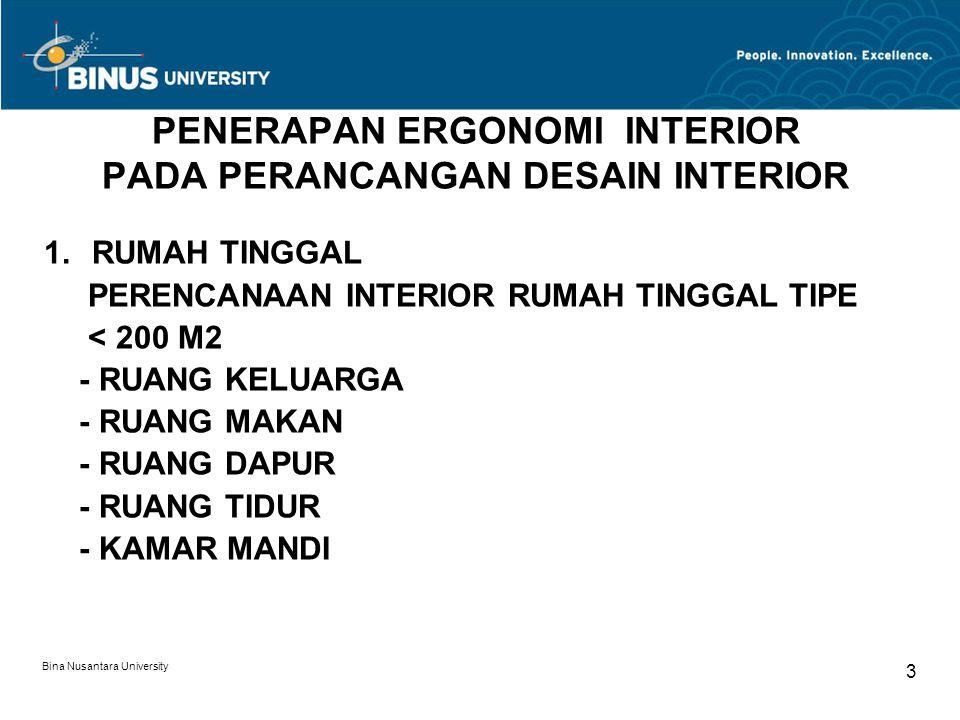 Bina Nusantara University 3 PENERAPAN ERGONOMI INTERIOR PADA PERANCANGAN DESAIN INTERIOR 1.RUMAH TINGGAL PERENCANAAN INTERIOR RUMAH TINGGAL TIPE < 200