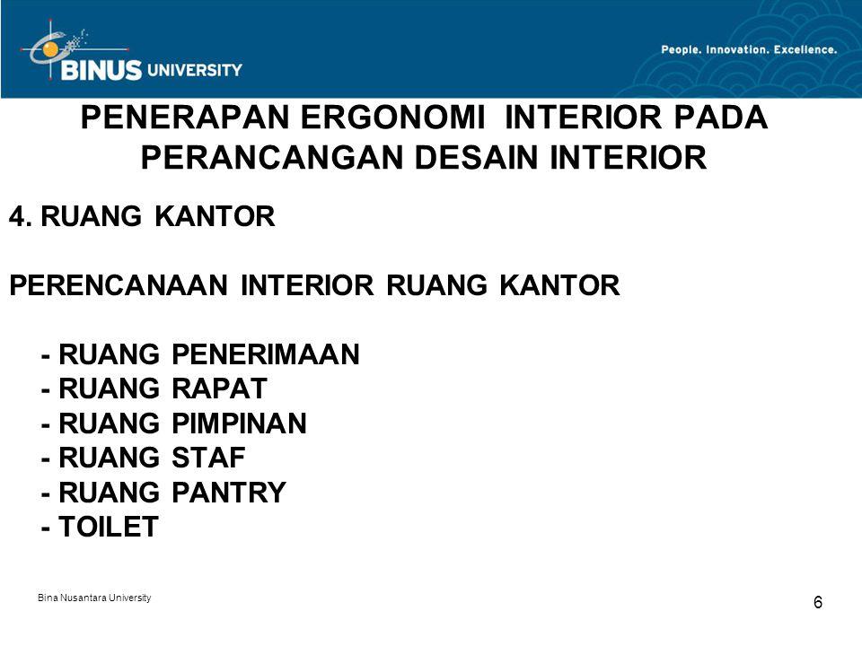 Bina Nusantara University 6 PENERAPAN ERGONOMI INTERIOR PADA PERANCANGAN DESAIN INTERIOR 4. RUANG KANTOR PERENCANAAN INTERIOR RUANG KANTOR - RUANG PEN