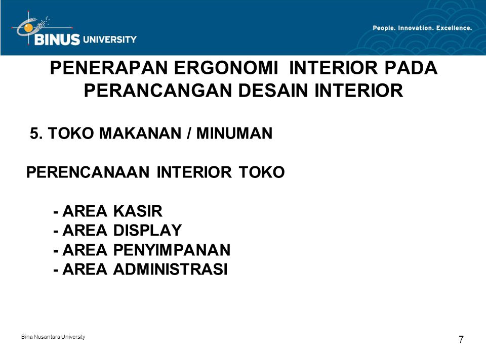 Bina Nusantara University 8 PENERAPAN ERGONOMI INTERIOR PADA PERANCANGAN DESAIN INTERIOR 6.